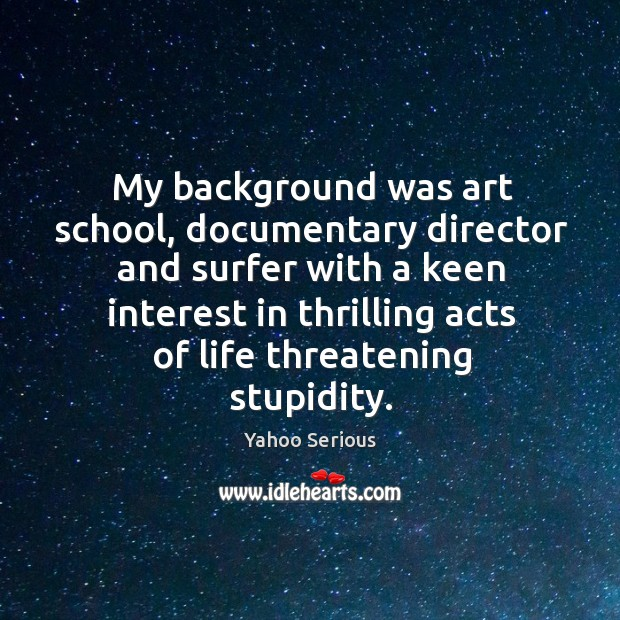 My background was art school, documentary director and surfer with a keen interest Image