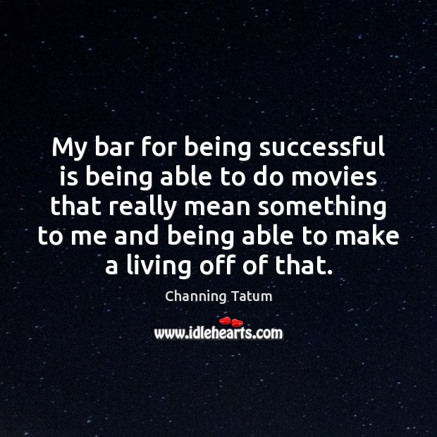 My bar for being successful is being able to do movies that Being Successful Quotes Image