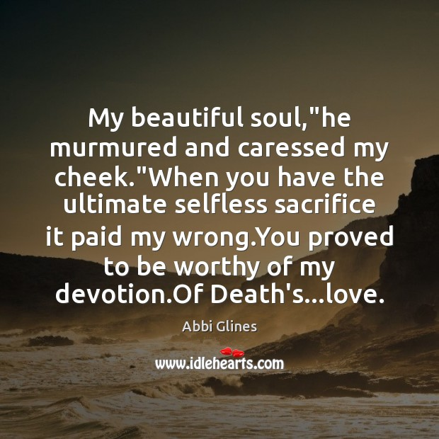 """Image, My beautiful soul,""""he murmured and caressed my cheek.""""When you have"""