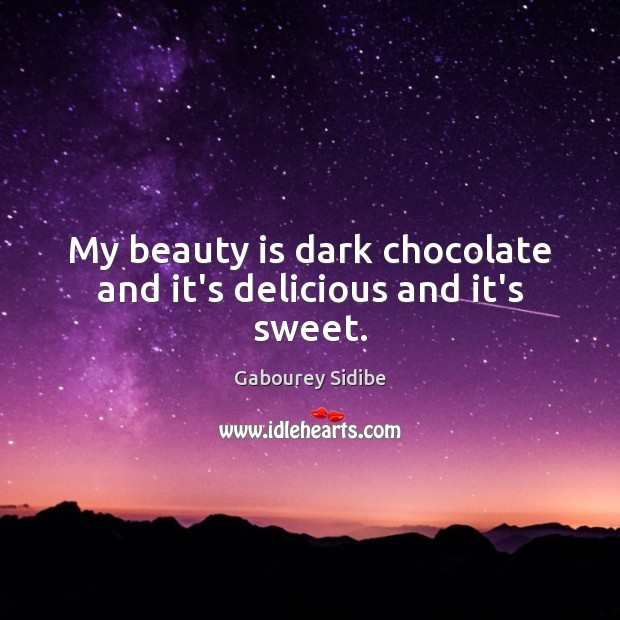 My beauty is dark chocolate and it's delicious and it's sweet. Gabourey Sidibe Picture Quote