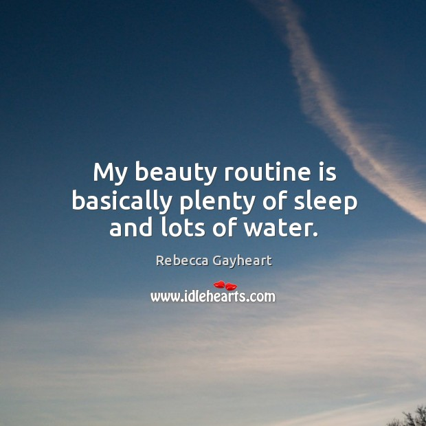 My beauty routine is basically plenty of sleep and lots of water. Image