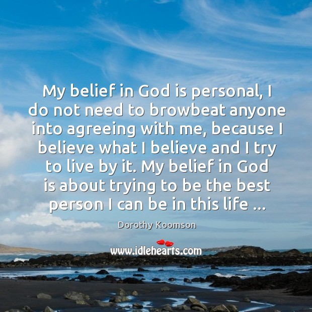 My belief in God is personal, I do not need to browbeat Dorothy Koomson Picture Quote