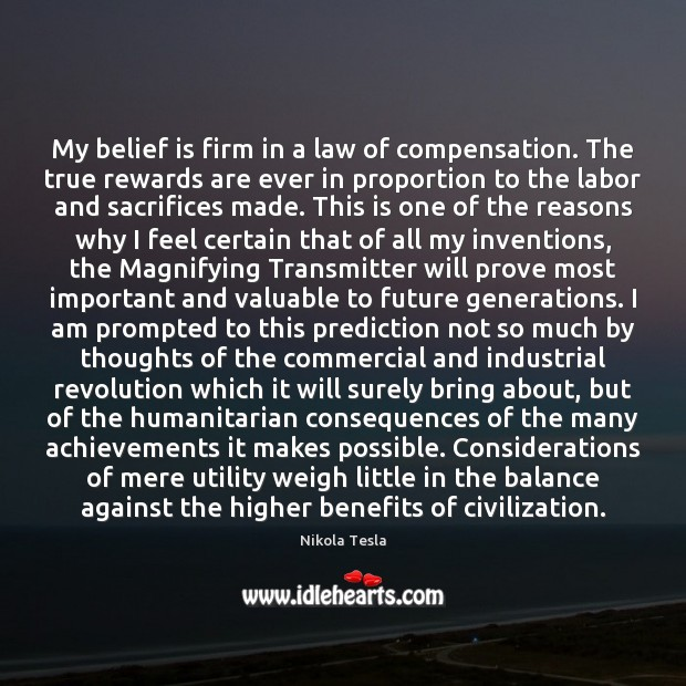 My belief is firm in a law of compensation. The true rewards Image