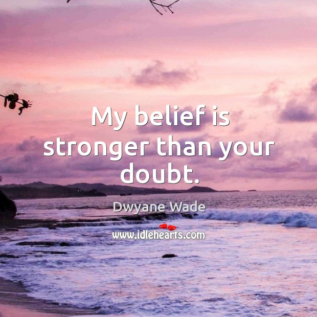 My belief is stronger than your doubt. Belief Quotes Image