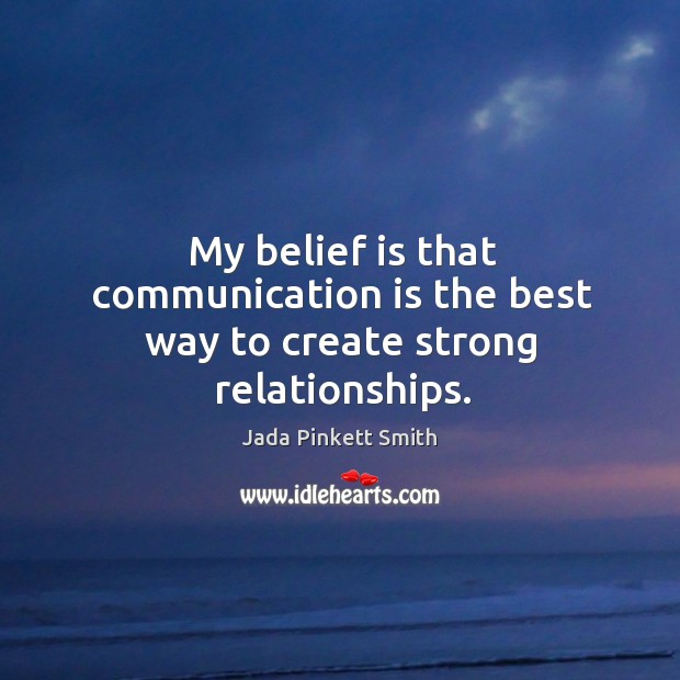 My belief is that communication is the best way to create strong relationships. Belief Quotes Image