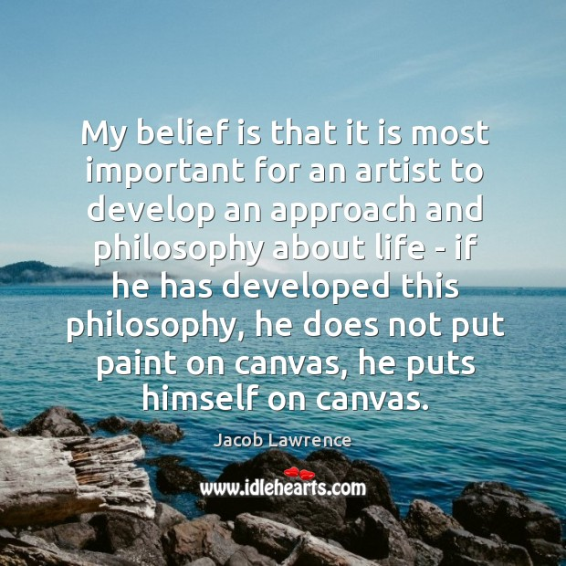 My belief is that it is most important for an artist to Belief Quotes Image