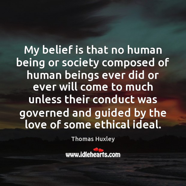 My belief is that no human being or society composed of human Belief Quotes Image
