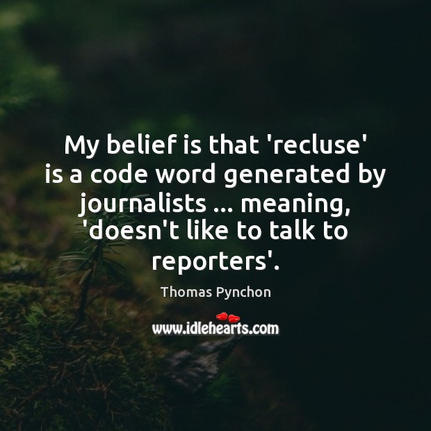 My belief is that 'recluse' is a code word generated by journalists … Image