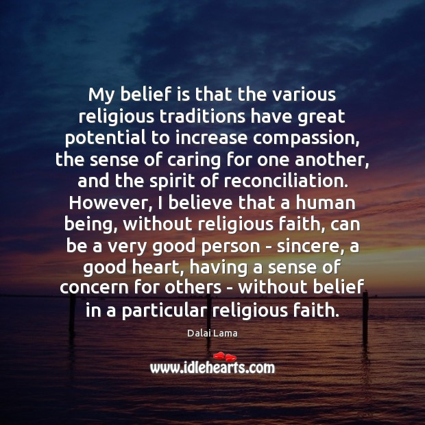 My belief is that the various religious traditions have great potential to Dalai Lama Picture Quote