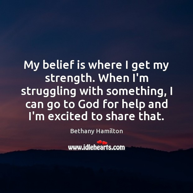 My belief is where I get my strength. When I'm struggling with Belief Quotes Image