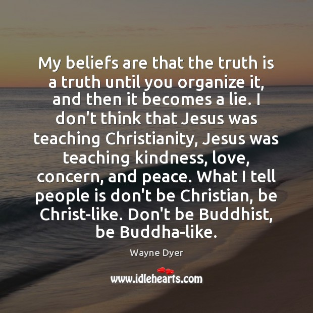 Image, My beliefs are that the truth is a truth until you organize