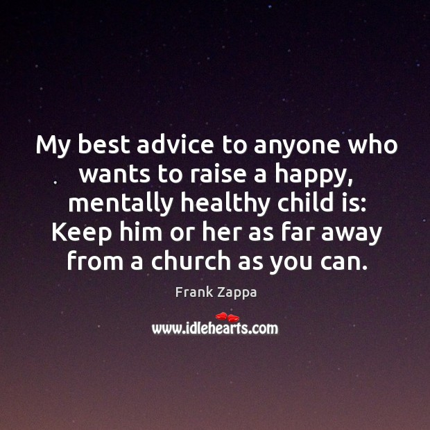 Image, My best advice to anyone who wants to raise a happy, mentally healthy child is: