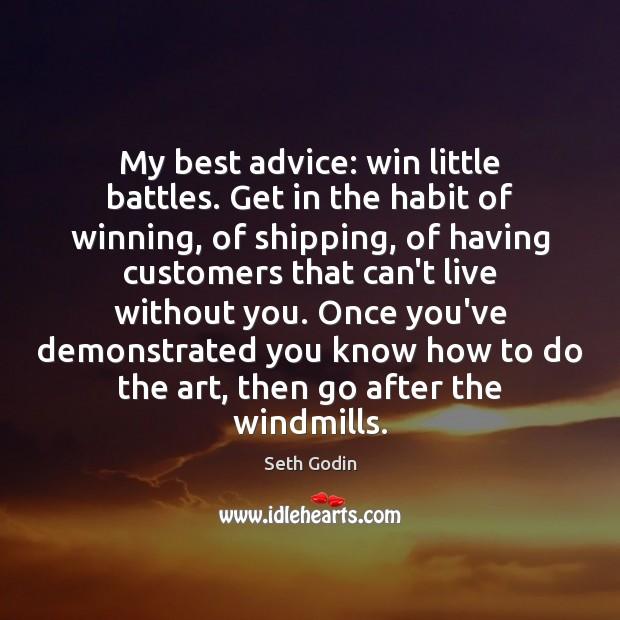Image, My best advice: win little battles. Get in the habit of winning,