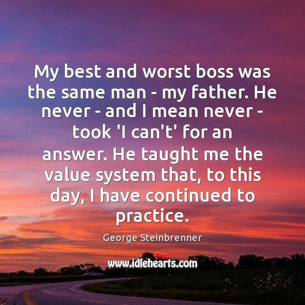 My best and worst boss was the same man – my father. George Steinbrenner Picture Quote