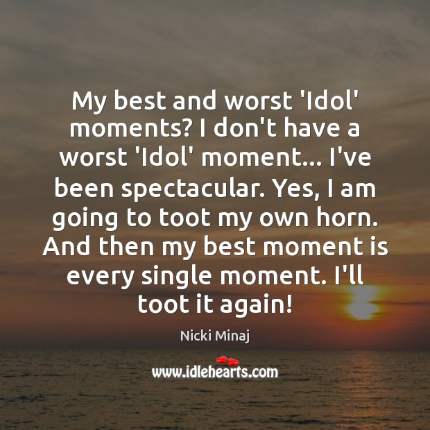 My best and worst 'Idol' moments? I don't have a worst 'Idol' Image