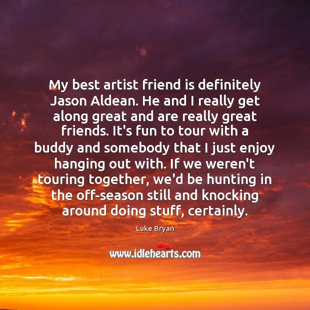 Image, My best artist friend is definitely Jason Aldean. He and I really