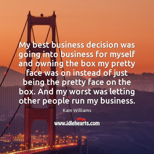 My best business decision was going into business for myself and owning Image