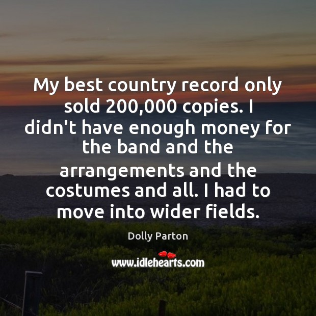 Image, My best country record only sold 200,000 copies. I didn't have enough money