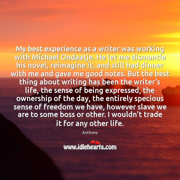 Image, My best experience as a writer was working with Michael Ondaatje. He