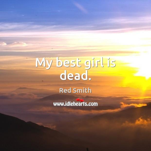 My best girl is dead. Image
