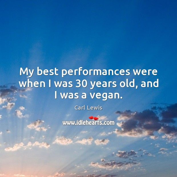 Image, My best performances were when I was 30 years old, and I was a vegan.