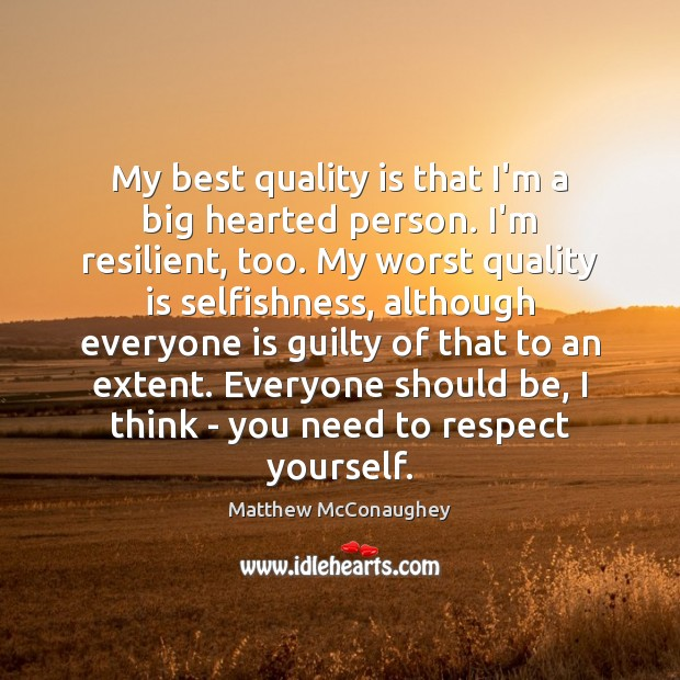 My best quality is that I'm a big hearted person. I'm resilient, Matthew McConaughey Picture Quote
