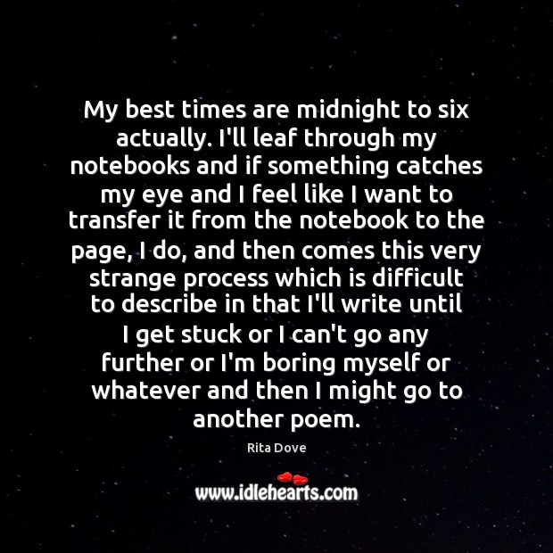 My best times are midnight to six actually. I'll leaf through my Rita Dove Picture Quote