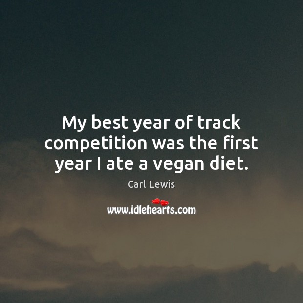 My best year of track competition was the first year I ate a vegan diet. Image
