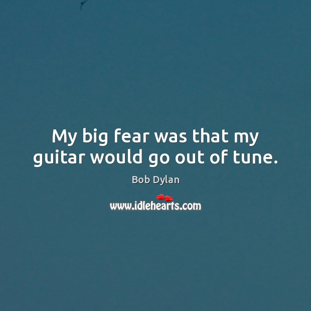 My big fear was that my guitar would go out of tune. Image