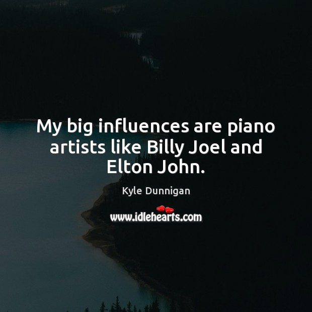 Image, My big influences are piano artists like Billy Joel and Elton John.