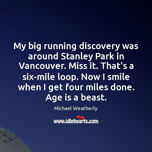 My big running discovery was around Stanley Park in Vancouver. Miss it. Age Quotes Image