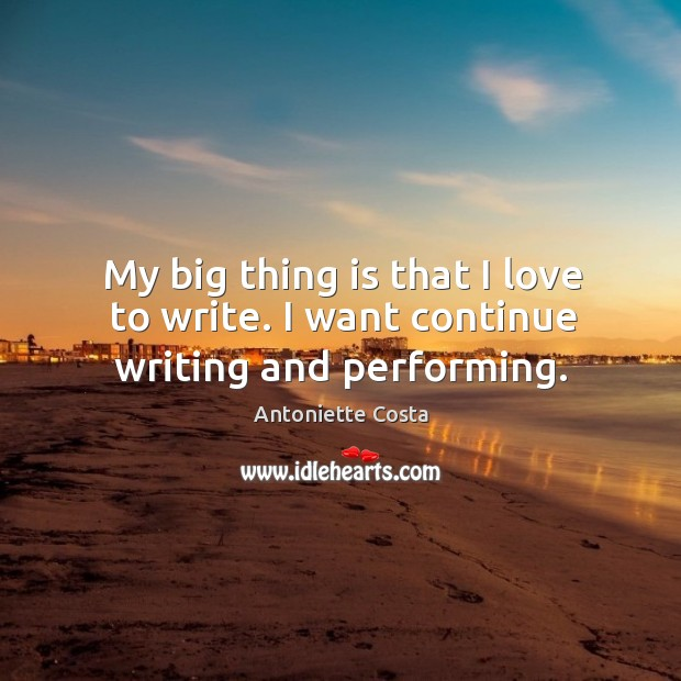 Image, My big thing is that I love to write. I want continue writing and performing.