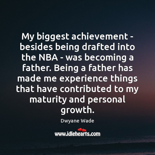 My biggest achievement – besides being drafted into the NBA – was Dwyane Wade Picture Quote