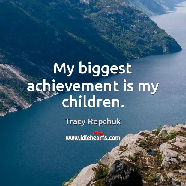 My biggest achievement is my children. Achievement Quotes Image
