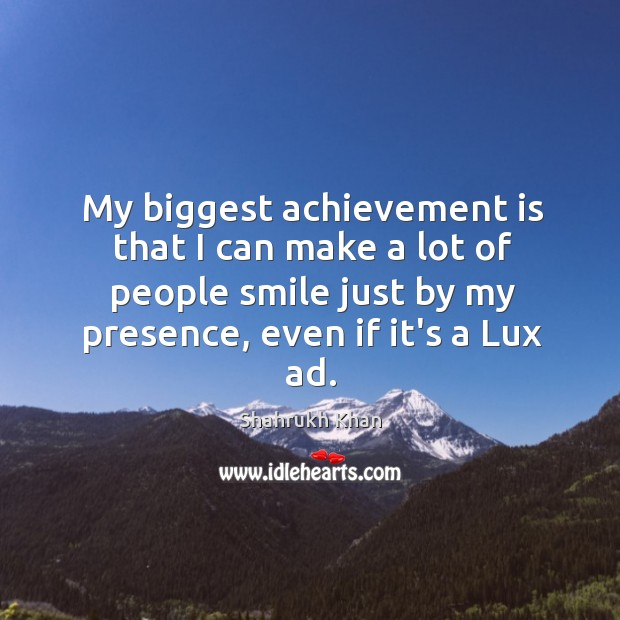 My biggest achievement is that I can make a lot of people Achievement Quotes Image