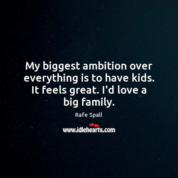 Image, My biggest ambition over everything is to have kids. It feels great.