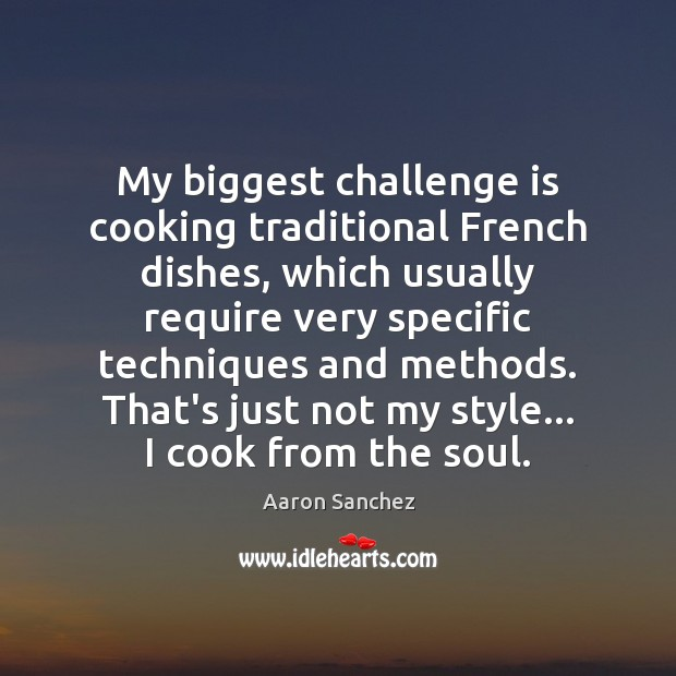 Image, My biggest challenge is cooking traditional French dishes, which usually require very
