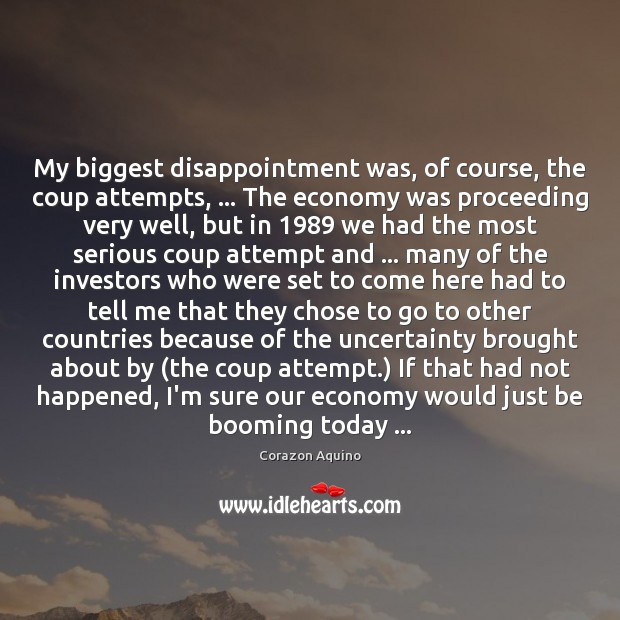 My biggest disappointment was, of course, the coup attempts, … The economy was Economy Quotes Image