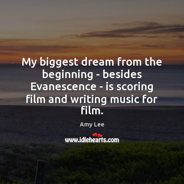 My biggest dream from the beginning – besides Evanescence – is scoring Image
