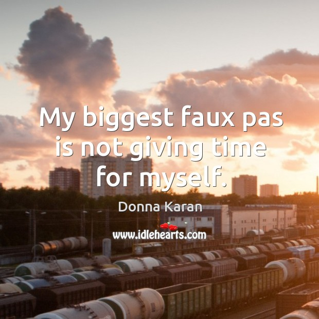 Image, My biggest faux pas is not giving time for myself.