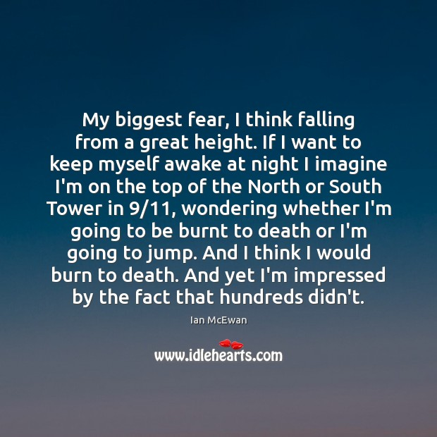 My biggest fear, I think falling from a great height. If I Ian McEwan Picture Quote
