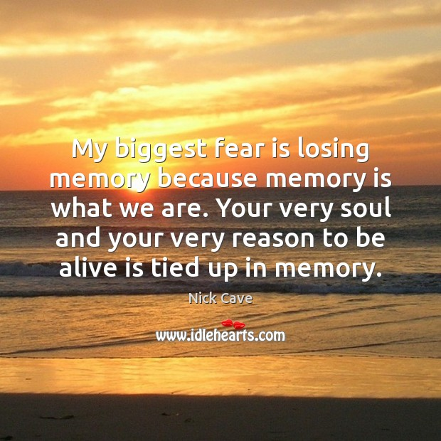 Image, My biggest fear is losing memory because memory is what we are.