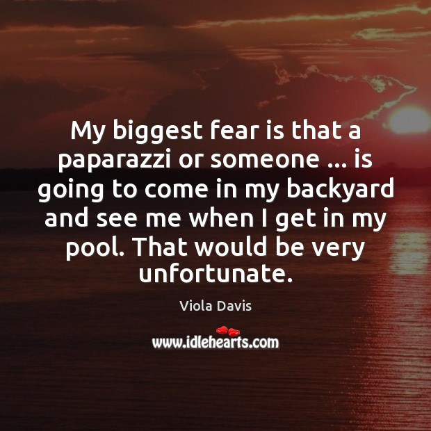 My biggest fear is that a paparazzi or someone … is going to Viola Davis Picture Quote