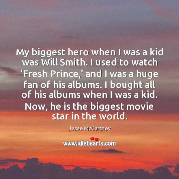 My biggest hero when I was a kid was Will Smith. I Jesse McCartney Picture Quote