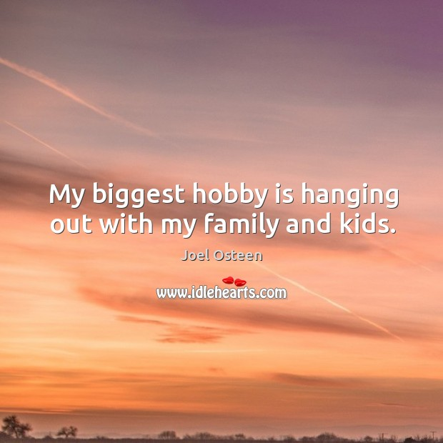 Image, My biggest hobby is hanging out with my family and kids.