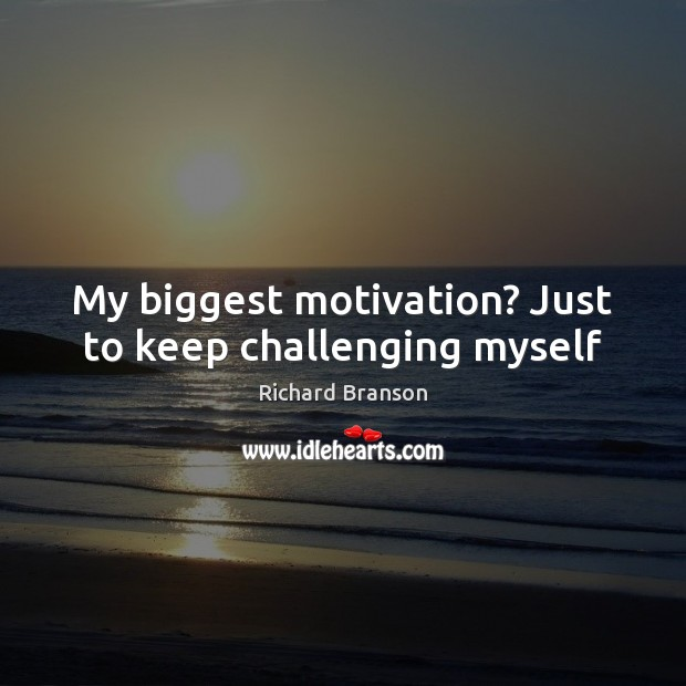 My biggest motivation? Just to keep challenging myself Image