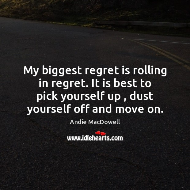 My biggest regret is rolling in regret. It is best to pick Regret Quotes Image