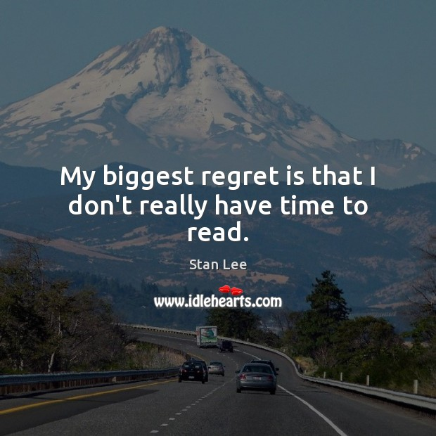 My biggest regret is that I don't really have time to read. Regret Quotes Image