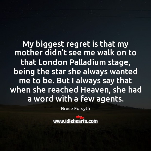 My biggest regret is that my mother didn't see me walk on Regret Quotes Image
