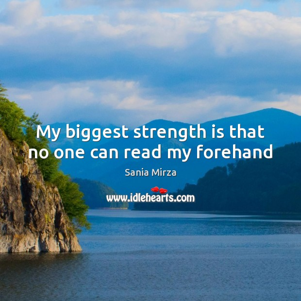 My biggest strength is that no one can read my forehand Strength Quotes Image
